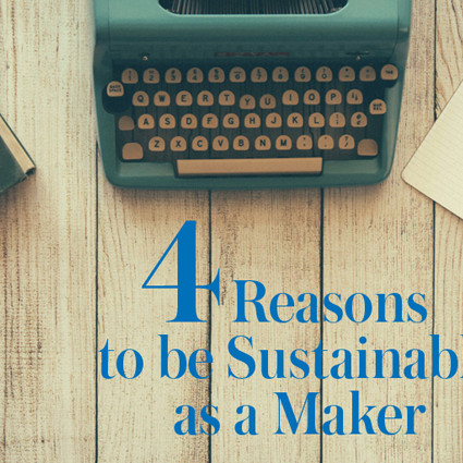 4 Reasons To Consider Sustainability As A Maker
