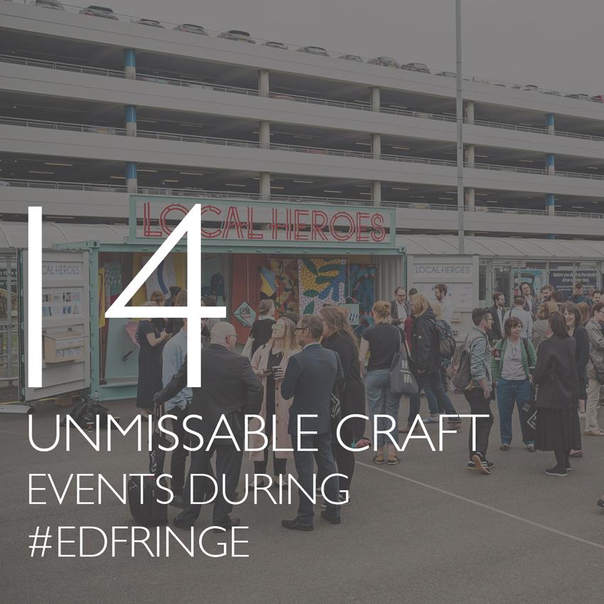 14 unmissable craft events during the Edinburgh Fringe Festival 2016