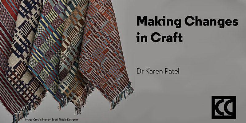 Making Changes in Craft - Dr Karen Patel
