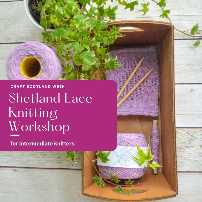 Shetland Lace Knitting Workshop #CraftWeekScotland